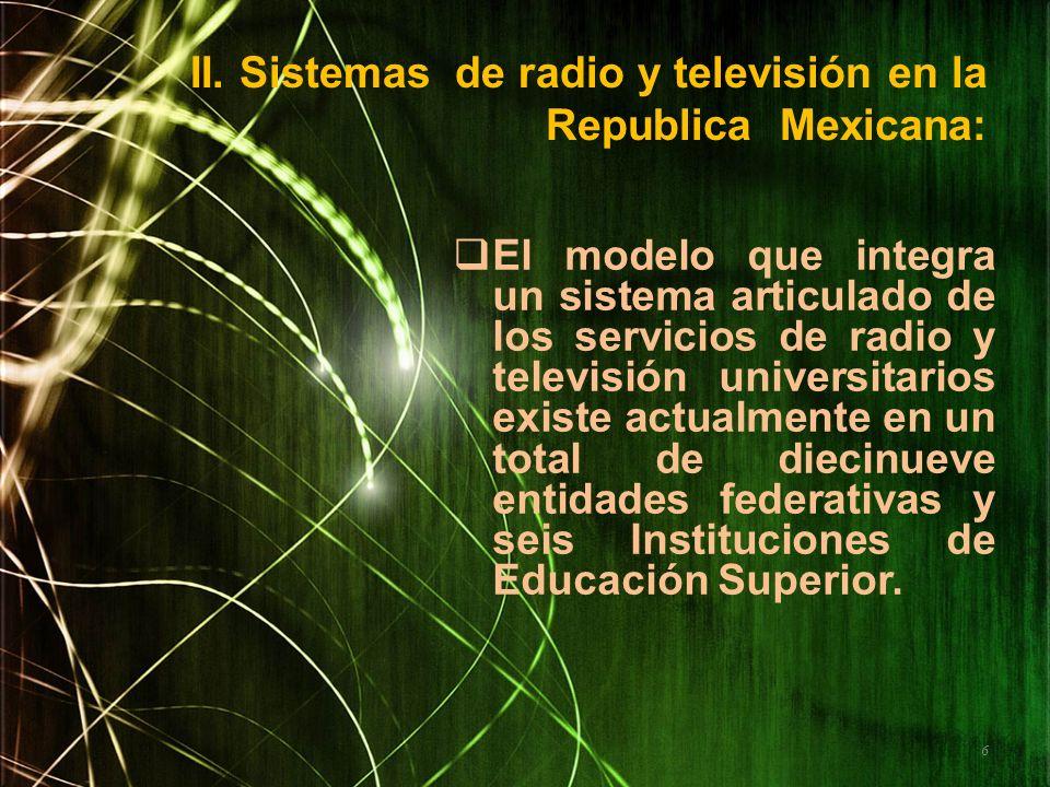 II. Sistemas de radio y televisión en la Republica Mexicana: El modelo que integra un sistema articulado de los servicios de radio y televisión univer