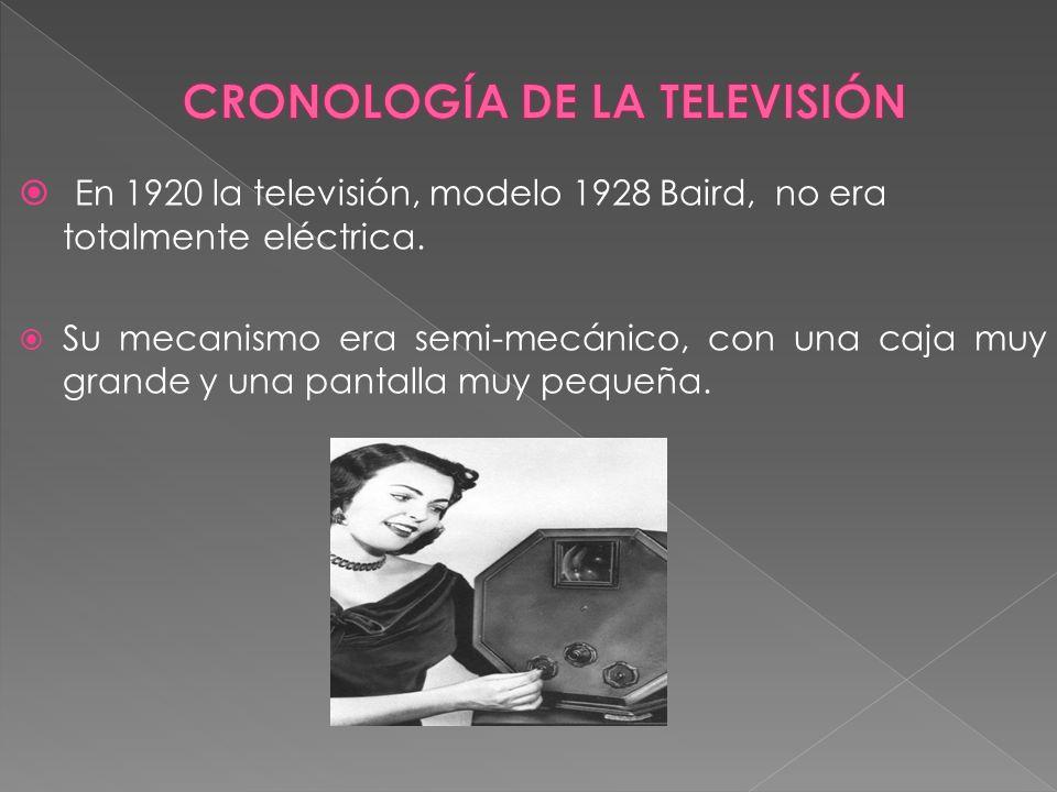 En 1920 la televisión, modelo 1928 Baird, no era totalmente eléctrica. Su mecanismo era semi-mecánico, con una caja muy grande y una pantalla muy pequ
