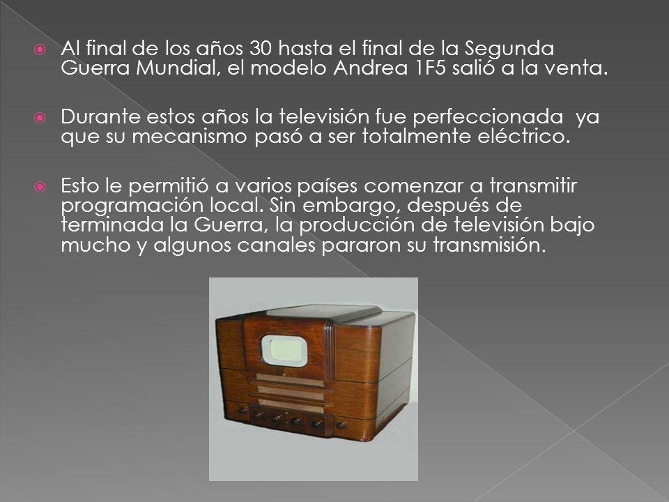 Al final de los años 30 hasta el final de la Segunda Guerra Mundial, el modelo Andrea 1F5 salió a la venta. Durante estos años la televisión fue perfe