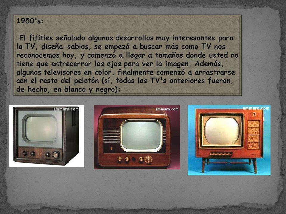 1950's: El fifities señalado algunos desarrollos muy interesantes para la TV, diseña-sabios, se empezó a buscar más como TV nos reconocemos hoy, y com