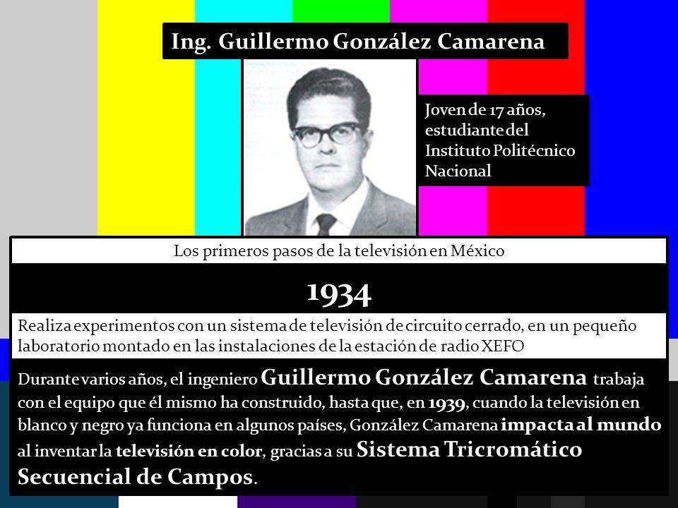 Ing. Guillermo González Camarena Los primeros pasos de la televisión en México 1934 Joven de 17 años, estudiante del Instituto Politécnico Nacional Re