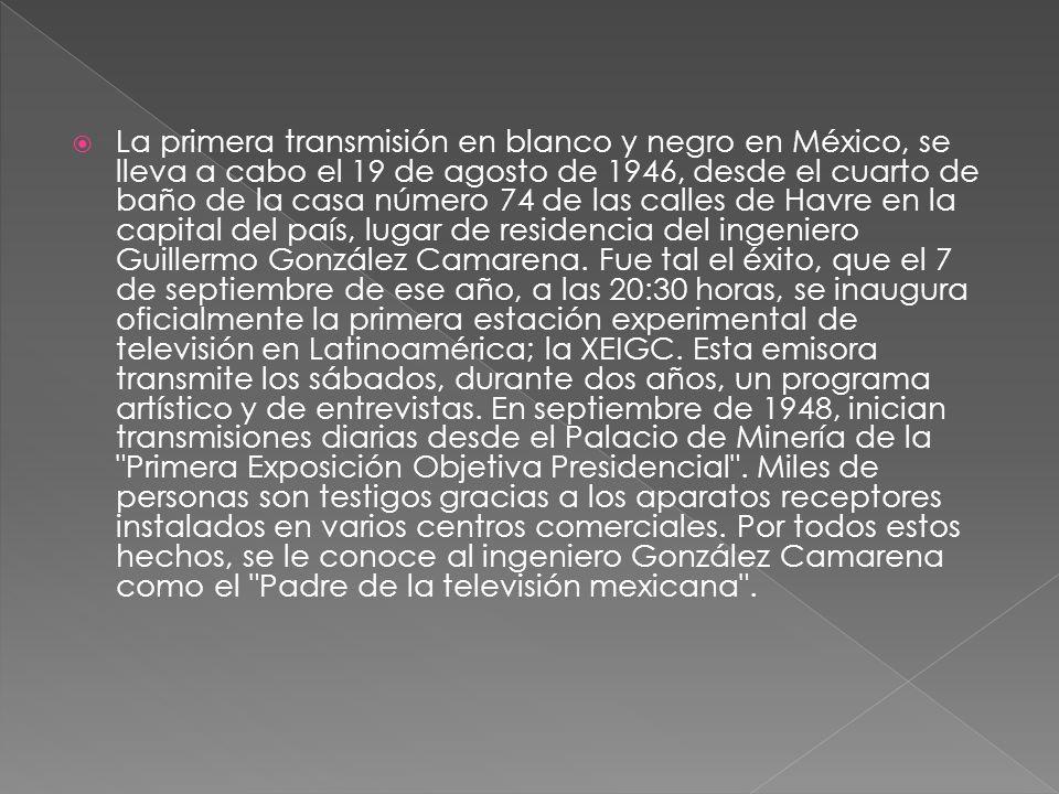 La primera transmisión en blanco y negro en México, se lleva a cabo el 19 de agosto de 1946, desde el cuarto de baño de la casa número 74 de las calle