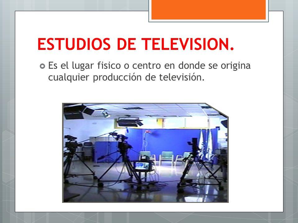 ESTUDIOS DE TELEVISION. Es el lugar fisico o centro en donde se origina cualquier producción de televisión.