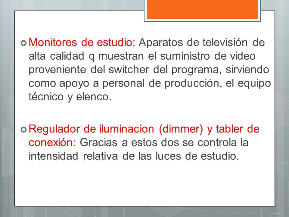 Monitores de estudio: Aparatos de televisión de alta calidad q muestran el suministro de video proveniente del switcher del programa, sirviendo como a