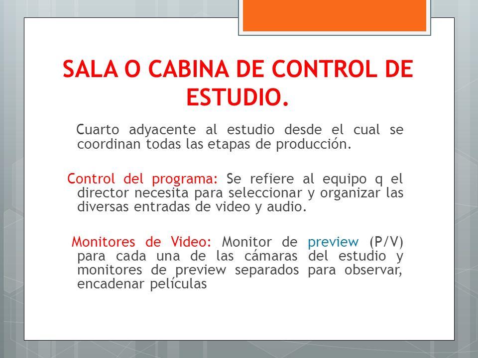 SALA O CABINA DE CONTROL DE ESTUDIO. Cuarto adyacente al estudio desde el cual se coordinan todas las etapas de producción. Control del programa: Se r