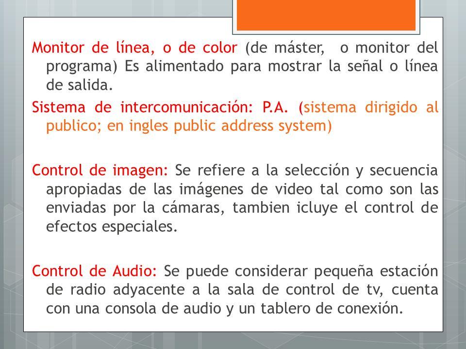 Monitor de línea, o de color (de máster, o monitor del programa) Es alimentado para mostrar la señal o línea de salida. Sistema de intercomunicación: