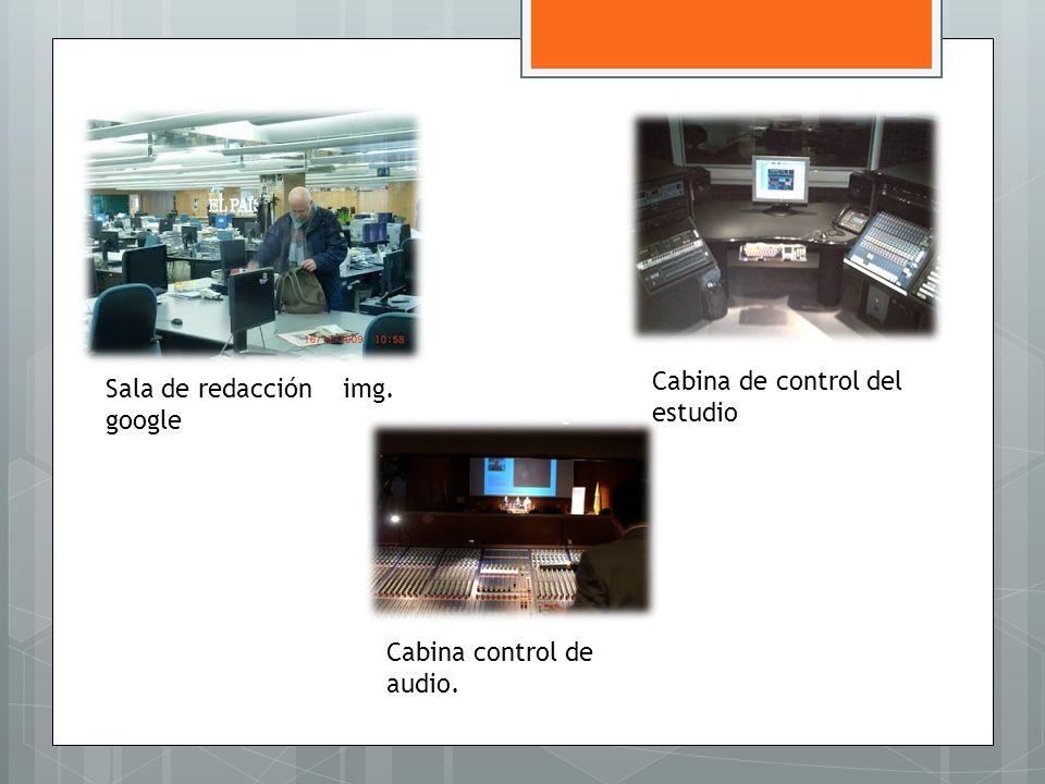 Sala de redacción img. google Cabina de control del estudio Cabina control de audio.