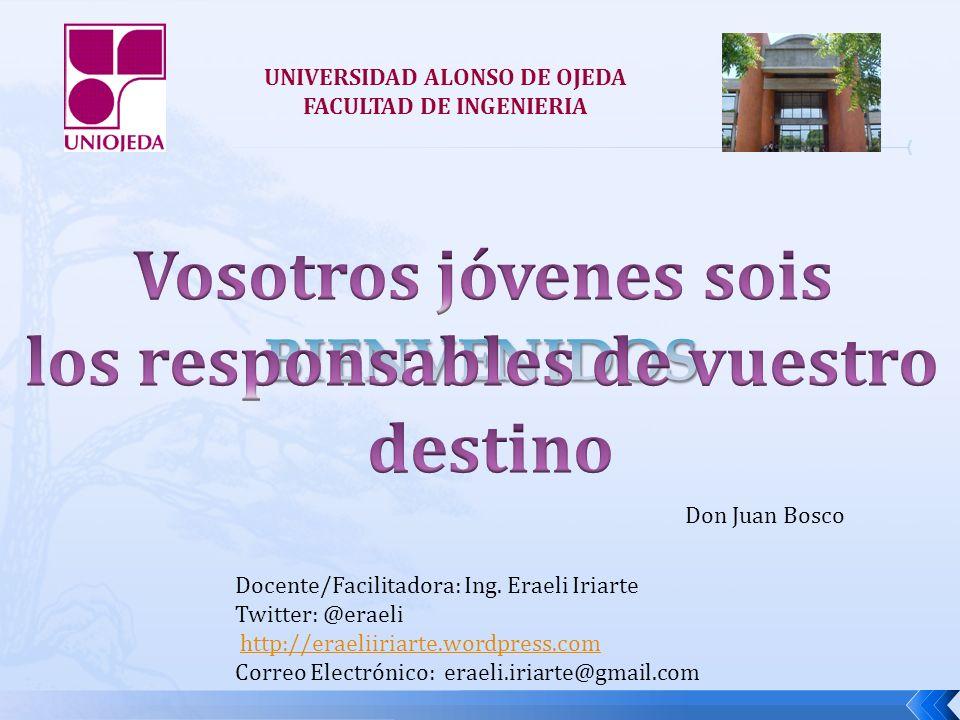 UNIVERSIDAD ALONSO DE OJEDA FACULTAD DE INGENIERIA Don Juan Bosco Docente/Facilitadora: Ing.