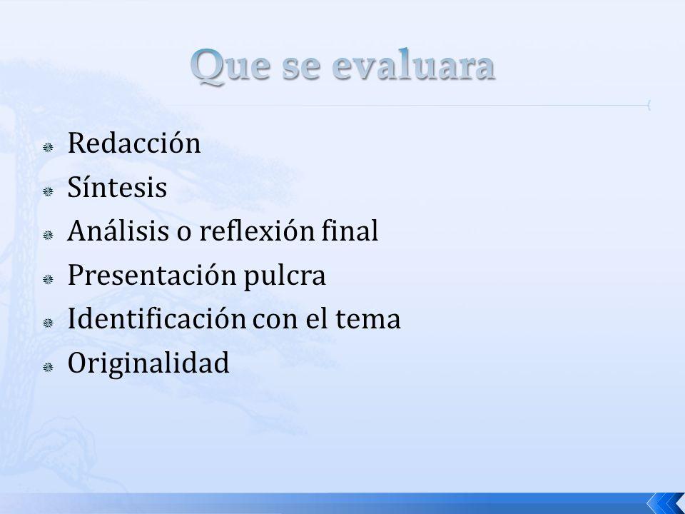 Redacción Síntesis Análisis o reflexión final Presentación pulcra Identificación con el tema Originalidad