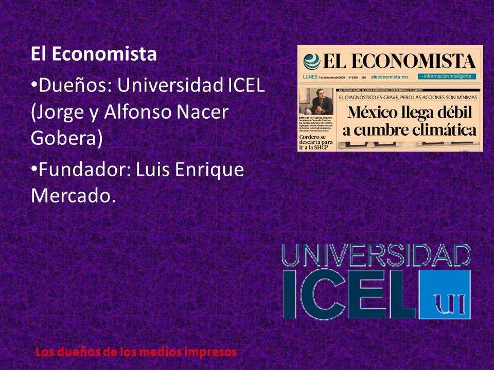 El Economista Dueños: Universidad ICEL (Jorge y Alfonso Nacer Gobera) Fundador: Luis Enrique Mercado.