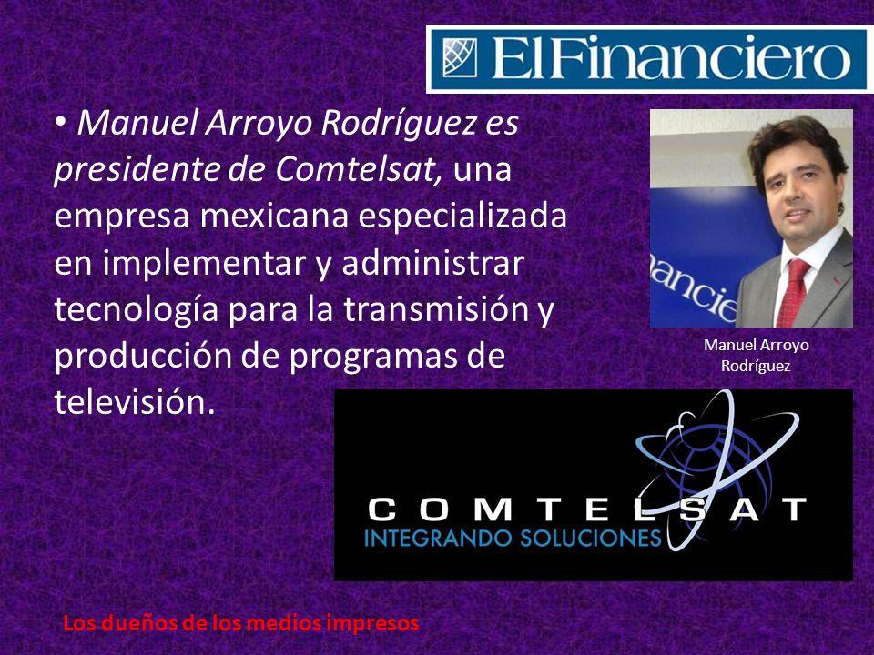 Manuel Arroyo Rodríguez es presidente de Comtelsat, una empresa mexicana especializada en implementar y administrar tecnología para la transmisión y producción de programas de televisión.