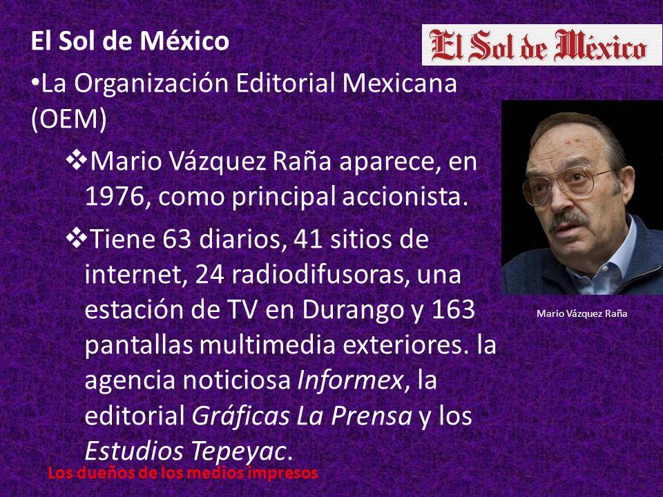 El Sol de México La Organización Editorial Mexicana (OEM) Mario Vázquez Raña aparece, en 1976, como principal accionista.