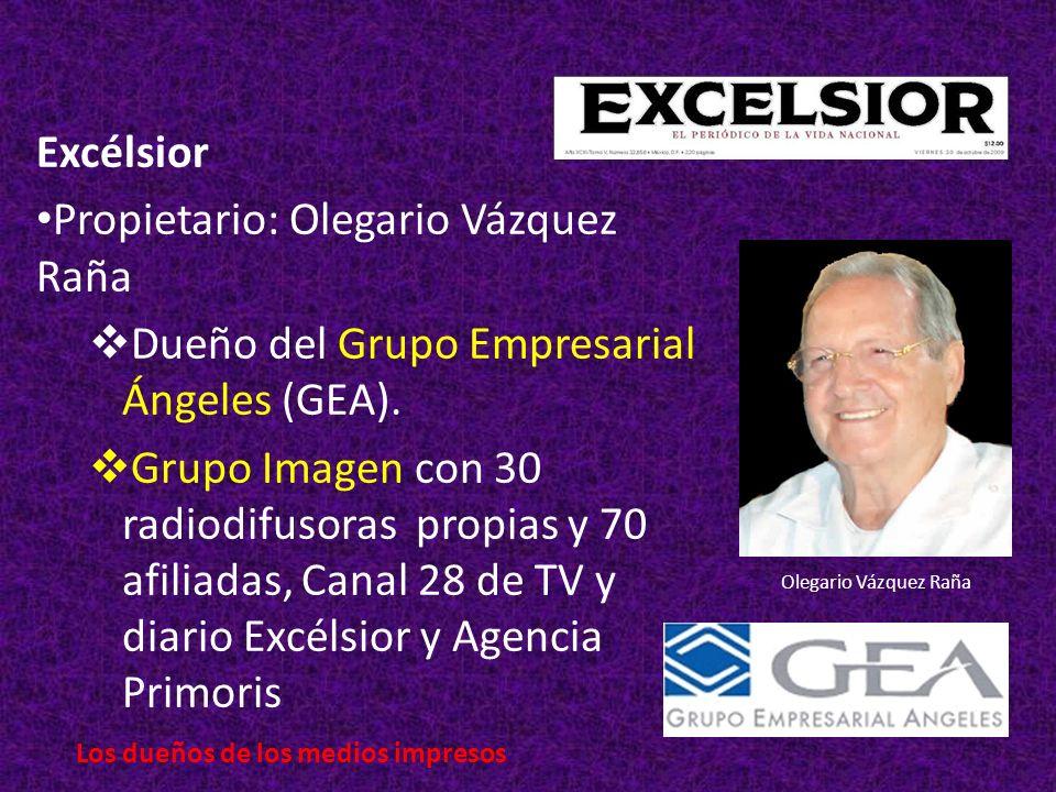 Excélsior Propietario: Olegario Vázquez Raña Dueño del Grupo Empresarial Ángeles (GEA).