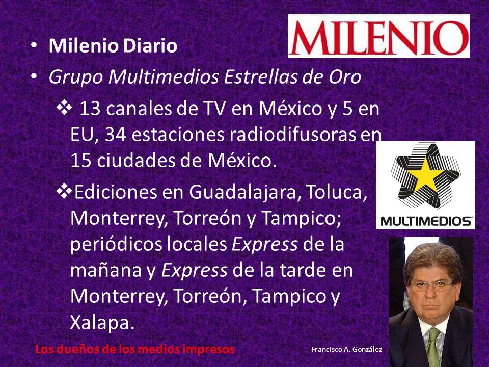 Milenio Diario Grupo Multimedios Estrellas de Oro 13 canales de TV en México y 5 en EU, 34 estaciones radiodifusoras en 15 ciudades de México.
