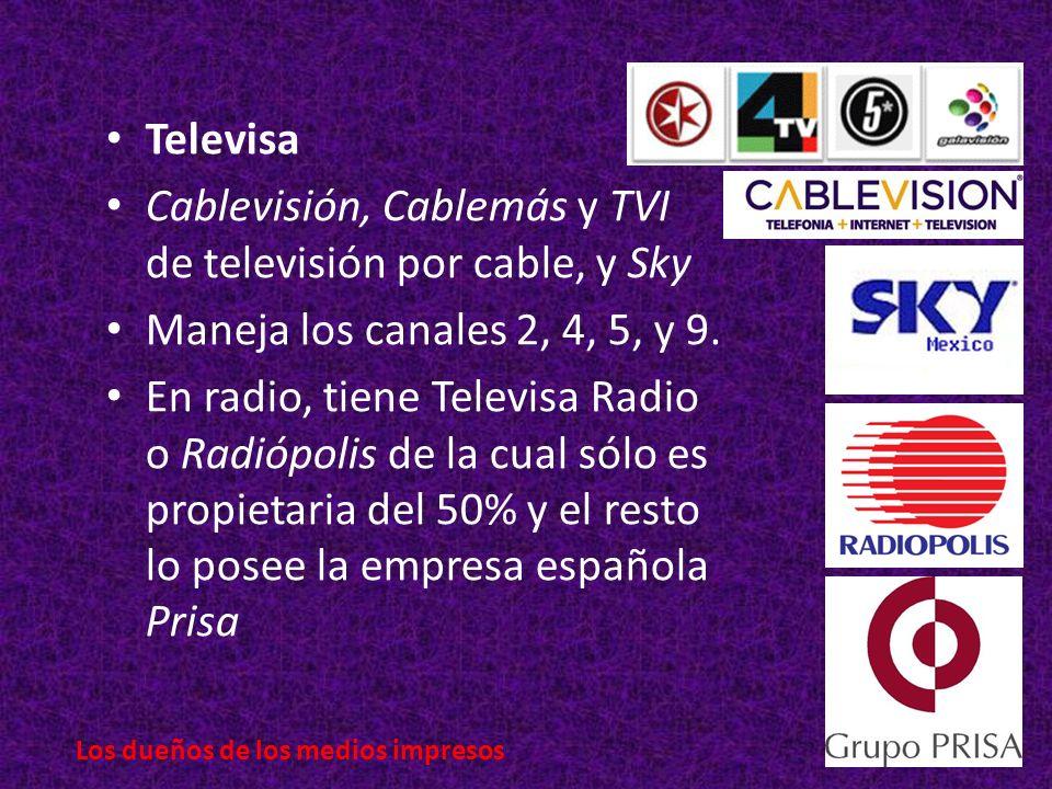 Televisa Cablevisión, Cablemás y TVI de televisión por cable, y Sky Maneja los canales 2, 4, 5, y 9.
