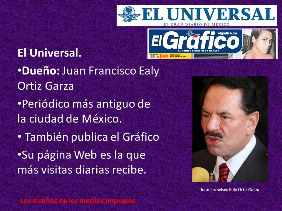El Universal.Dueño: Juan Francisco Ealy Ortiz Garza Periódico más antiguo de la ciudad de México.