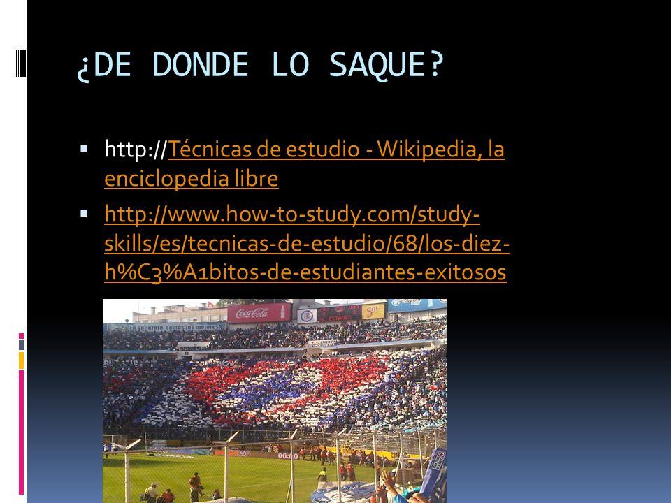 ¿DE DONDE LO SAQUE? http://Técnicas de estudio - Wikipedia, la enciclopedia libreTécnicas de estudio - Wikipedia, la enciclopedia libre http://www.how