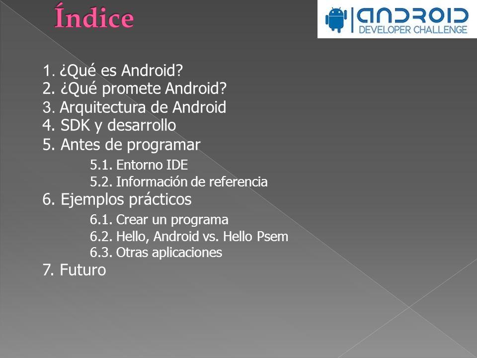 1. ¿Qué es Android? 2. ¿Qué promete Android? 3. Arquitectura de Android 4. SDK y desarrollo 5. Antes de programar 5.1. Entorno IDE 5.2. Información de