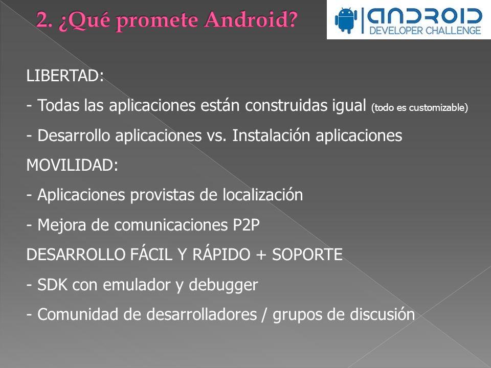 LIBERTAD: - Todas las aplicaciones están construidas igual (todo es customizable) - Desarrollo aplicaciones vs. Instalación aplicaciones MOVILIDAD: -