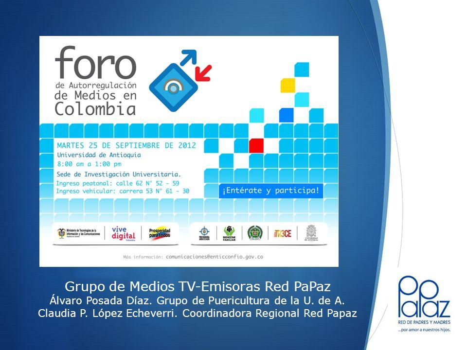 Grupo de Medios TV-Emisoras Red PaPaz Álvaro Posada Díaz. Grupo de Puericultura de la U. de A. Claudia P. López Echeverri. Coordinadora Regional Red P