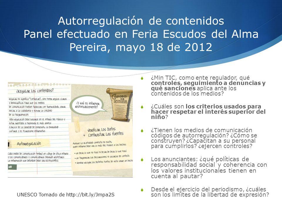 Autorregulación de contenidos Panel efectuado en Feria Escudos del Alma Pereira, mayo 18 de 2012 ¿Min TIC, como ente regulador, qué controles, seguimi