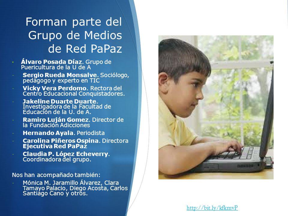 Forman parte del Grupo de Medios de Red PaPaz Álvaro Posada Díaz. Grupo de Puericultura de la U de A - Sergio Rueda Monsalve. Sociólogo, pedagogo y ex