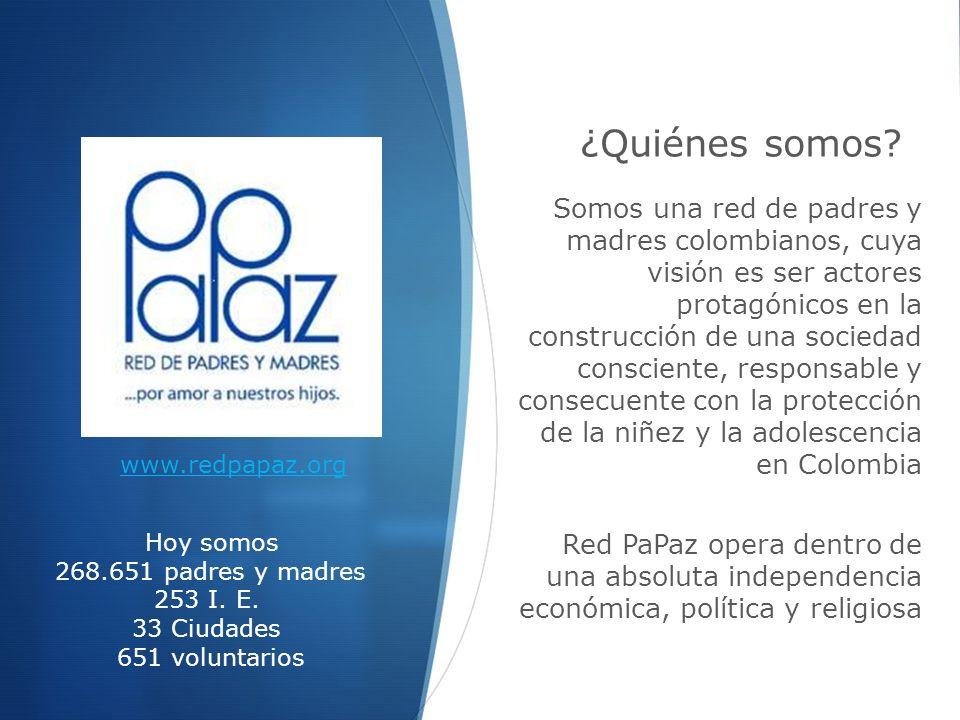 ¿Quiénes somos? Somos una red de padres y madres colombianos, cuya visión es ser actores protagónicos en la construcción de una sociedad consciente, r