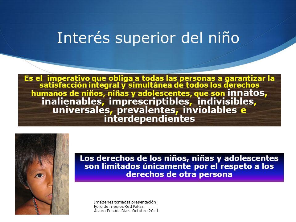 Interés superior del niño Es el imperativo que obliga a todas las personas a garantizar la satisfacción integral y simultánea de todos los derechos hu