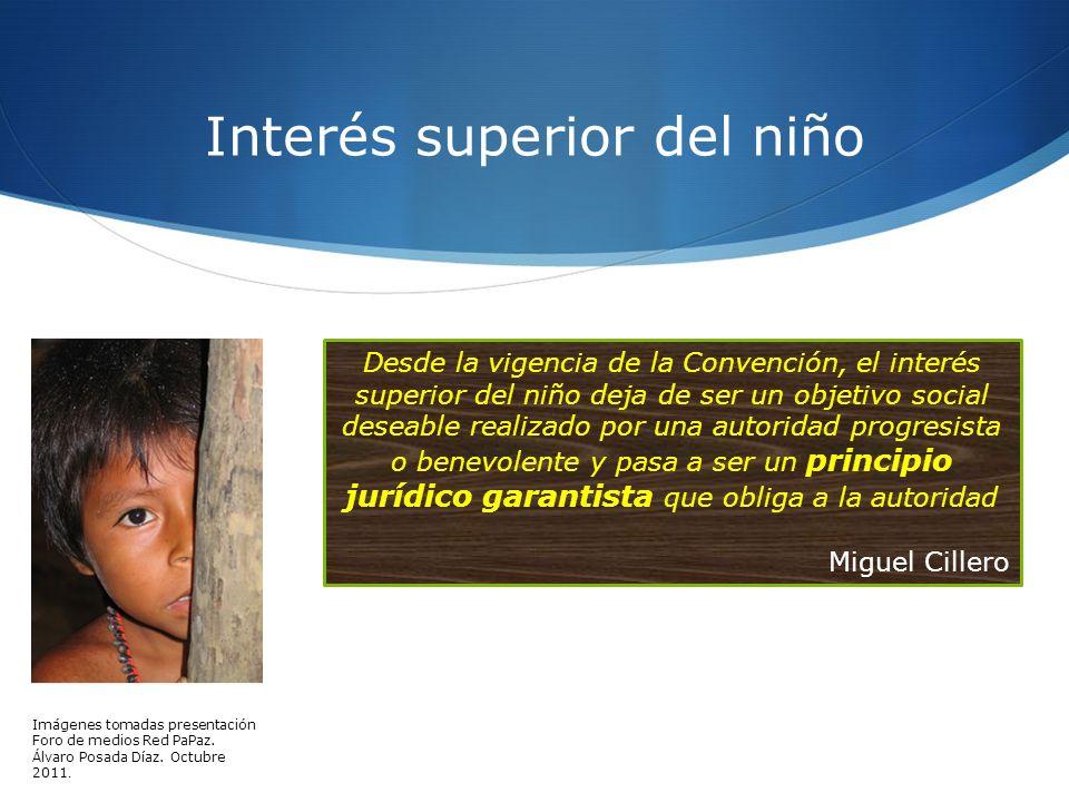 Interés superior del niño Desde la vigencia de la Convención, el interés superior del niño deja de ser un objetivo social deseable realizado por una a