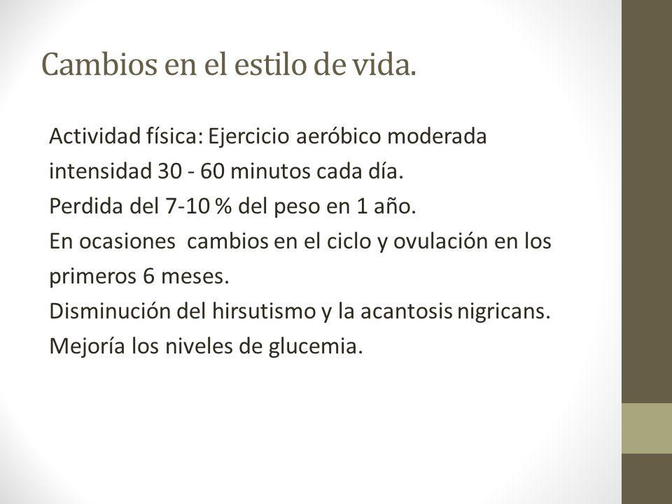 Cambios en el estilo de vida. Actividad física: Ejercicio aeróbico moderada intensidad 30 - 60 minutos cada día. Perdida del 7-10 % del peso en 1 año.