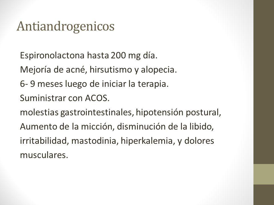 Antiandrogenicos Espironolactona hasta 200 mg día. Mejoría de acné, hirsutismo y alopecia. 6- 9 meses luego de iniciar la terapia. Suministrar con ACO
