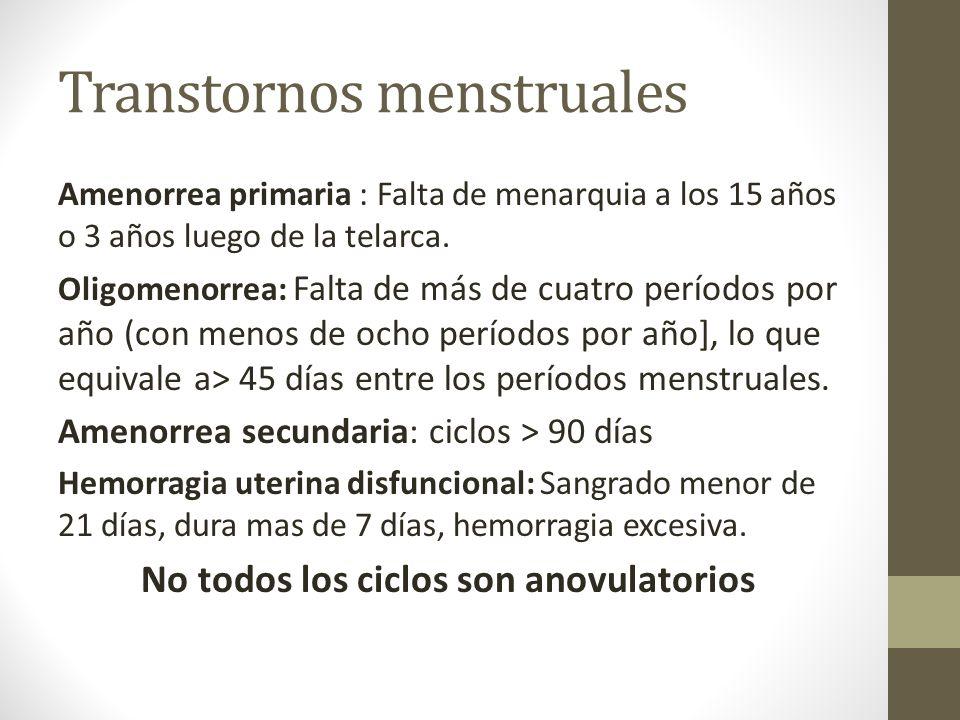 Transtornos menstruales Amenorrea primaria : Falta de menarquia a los 15 años o 3 años luego de la telarca. Oligomenorrea: Falta de más de cuatro perí