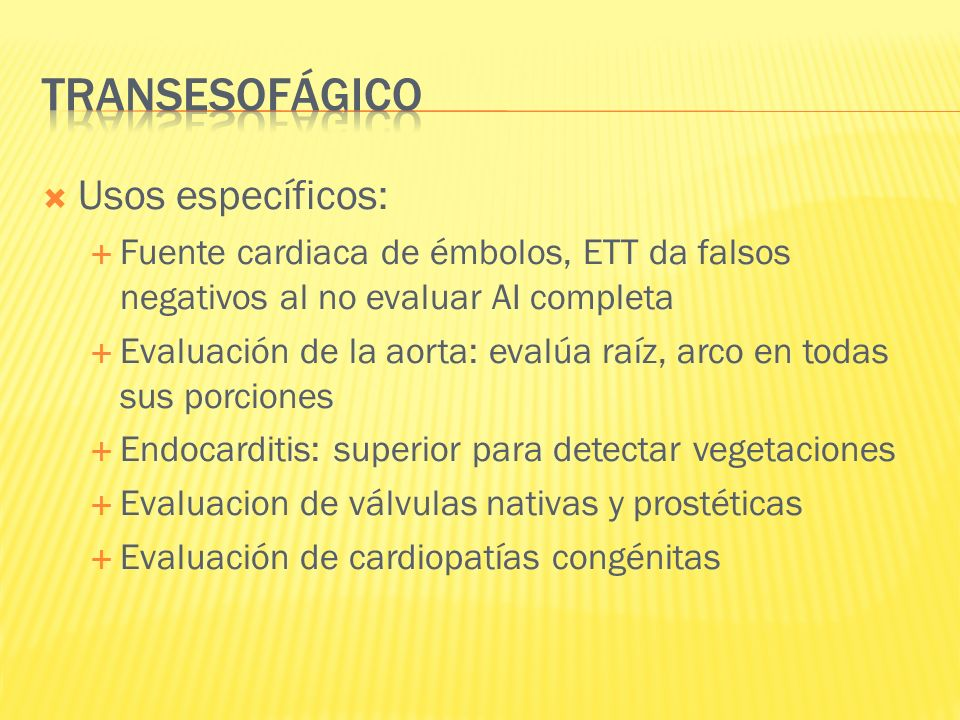 Usos específicos: Fuente cardiaca de émbolos, ETT da falsos negativos al no evaluar AI completa Evaluación de la aorta: evalúa raíz, arco en todas sus