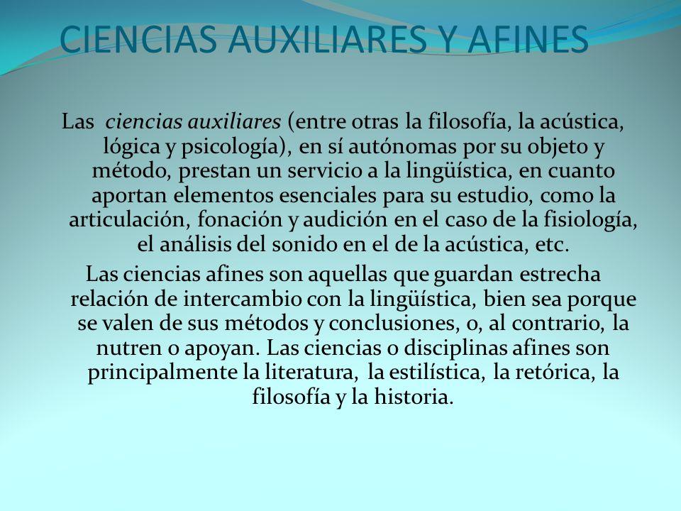 CIENCIAS AUXILIARES Y AFINES Las ciencias auxiliares (entre otras la filosofía, la acústica, lógica y psicología), en sí autónomas por su objeto y mét