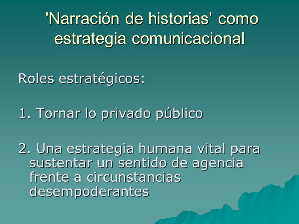 'Narración de historias' como estrategia comunicacional 'Narración de historias' como estrategia comunicacional Roles estratégicos: 1. Tornar lo priva