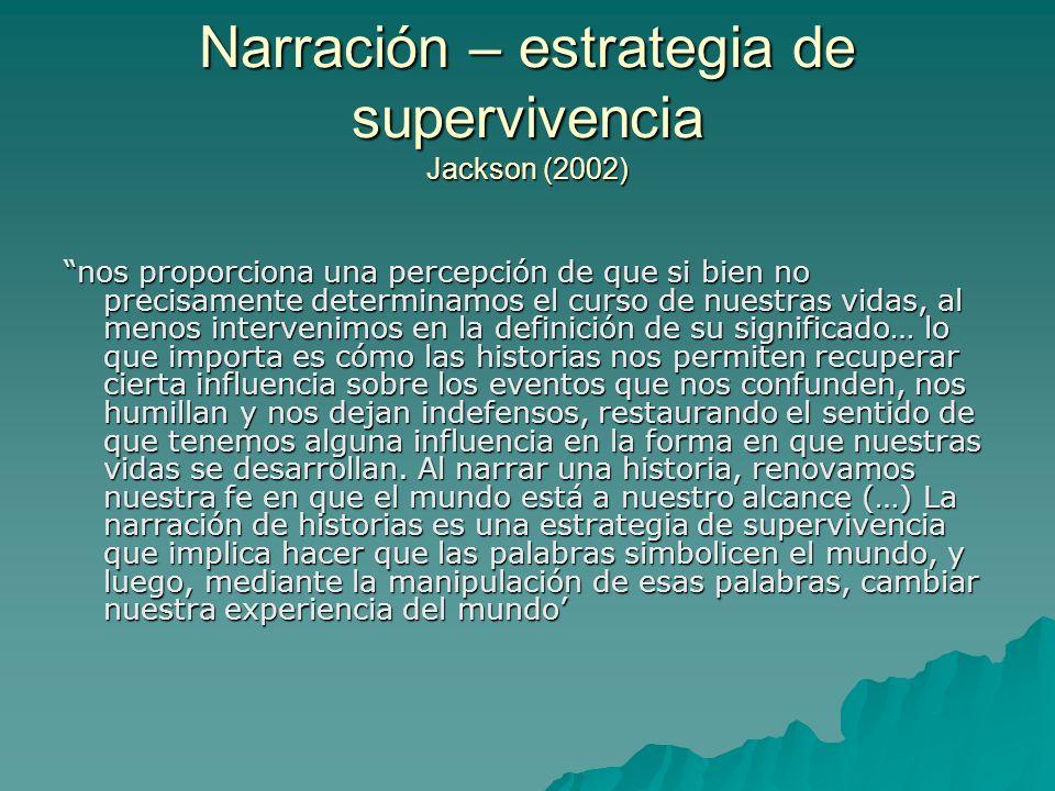 Narración – estrategia de supervivencia Jackson (2002) nos proporciona una percepción de que si bien no precisamente determinamos el curso de nuestras
