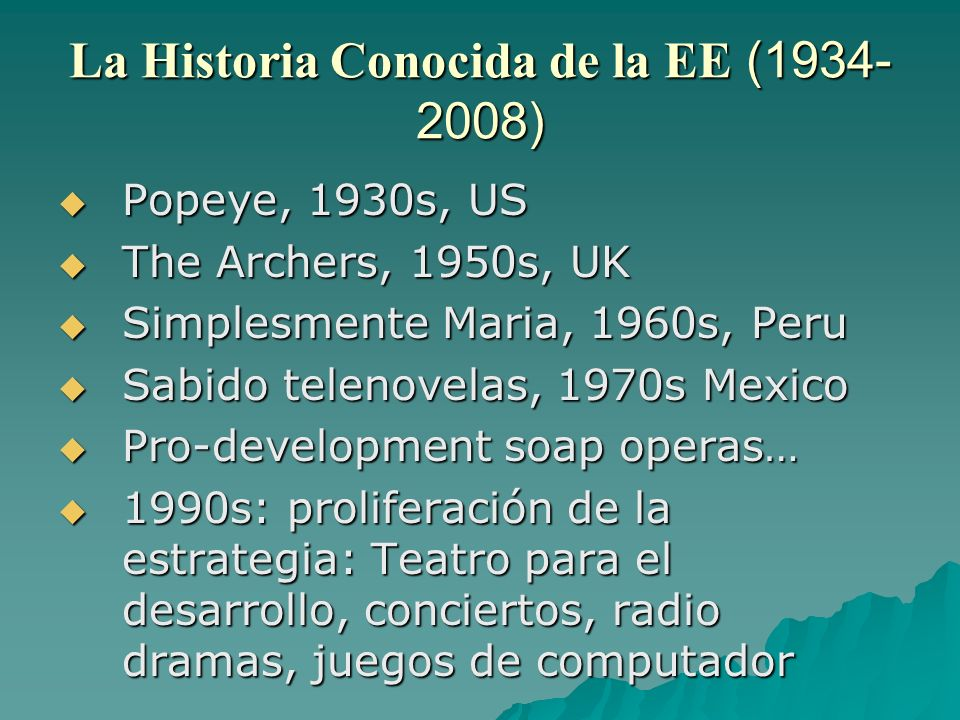 La Historia Conocida de la EE (1934- 2008) Popeye, 1930s, US Popeye, 1930s, US The Archers, 1950s, UK The Archers, 1950s, UK Simplesmente Maria, 1960s