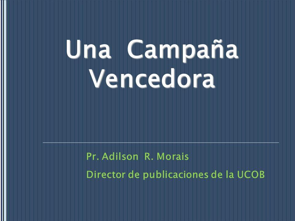 Una Campaña Vencedora Pr. Adilson R. Morais Director de publicaciones de la UCOB