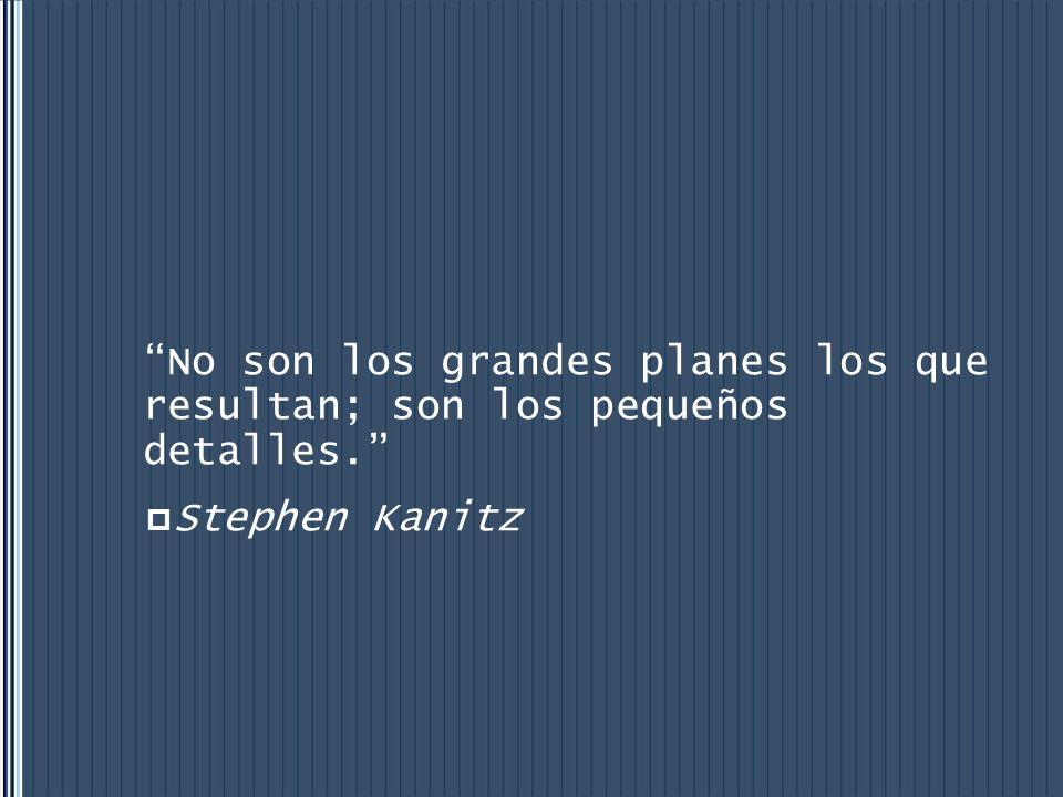 No son los grandes planes los que resultan; son los pequeños detalles. Stephen Kanitz