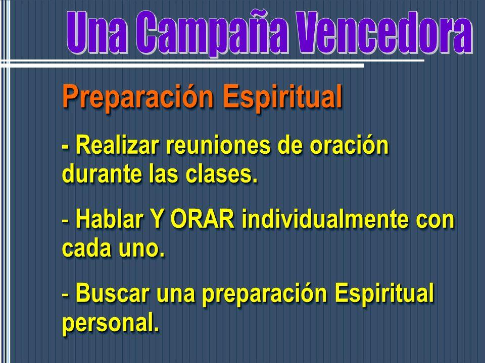Preparación Espiritual - Realizar reuniones de oración durante las clases. - Hablar Y ORAR individualmente con cada uno. - Buscar una preparación Espi