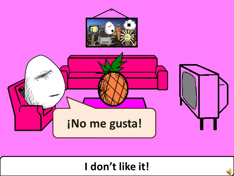 ¡No me gusta! I dont like it!
