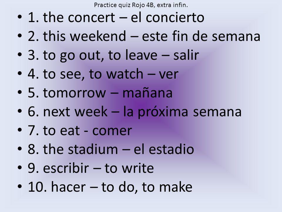 Practice quiz Rojo 4B, extra infin. 1. the concert – el concierto 2.