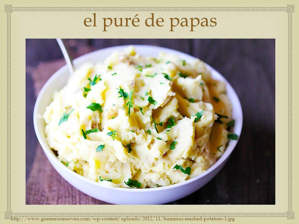 el puré de papas http://www.gimmesomeoven.com/wp-content/uploads/2012/11/hummus-mashed-potatoes-1.jpg