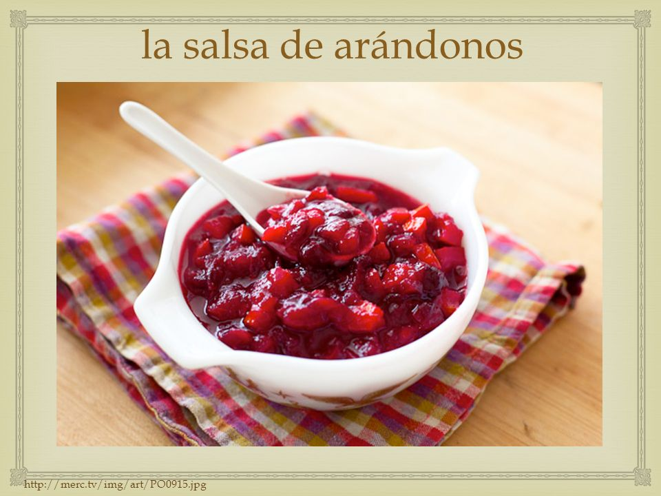 la salsa de arándonos http://merc.tv/img/art/PO0915.jpg