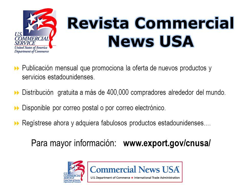 Para mayor información: www.export.gov/cnusa/ Publicación mensual que promociona la oferta de nuevos productos y servicios estadounidenses. Distribuci