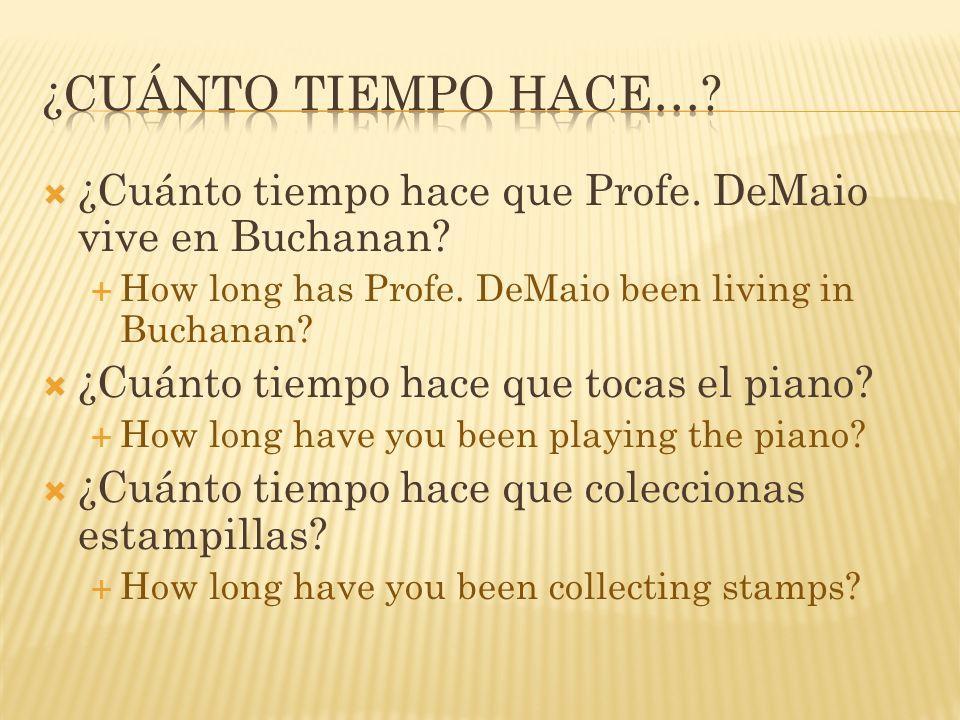 ¿Cuánto tiempo hace que Profe. DeMaio vive en Buchanan? How long has Profe. DeMaio been living in Buchanan? ¿Cuánto tiempo hace que tocas el piano? Ho