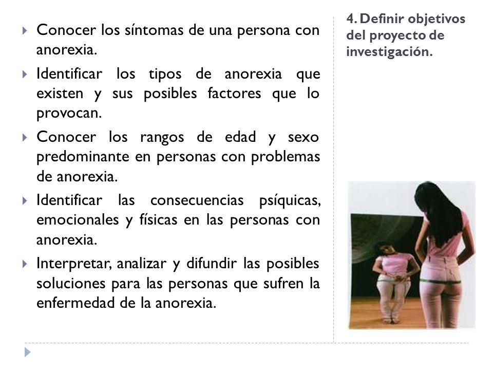 4. Definir objetivos del proyecto de investigación. Conocer los síntomas de una persona con anorexia. Identificar los tipos de anorexia que existen y