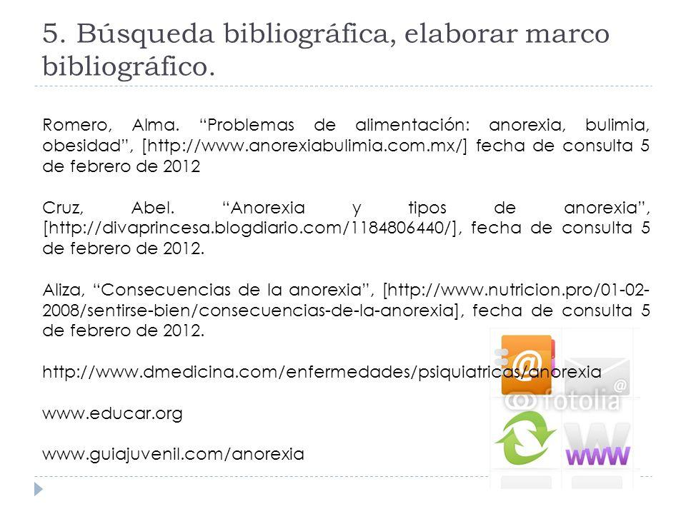 5. Búsqueda bibliográfica, elaborar marco bibliográfico. Romero, Alma. Problemas de alimentación: anorexia, bulimia, obesidad, [http://www.anorexiabul