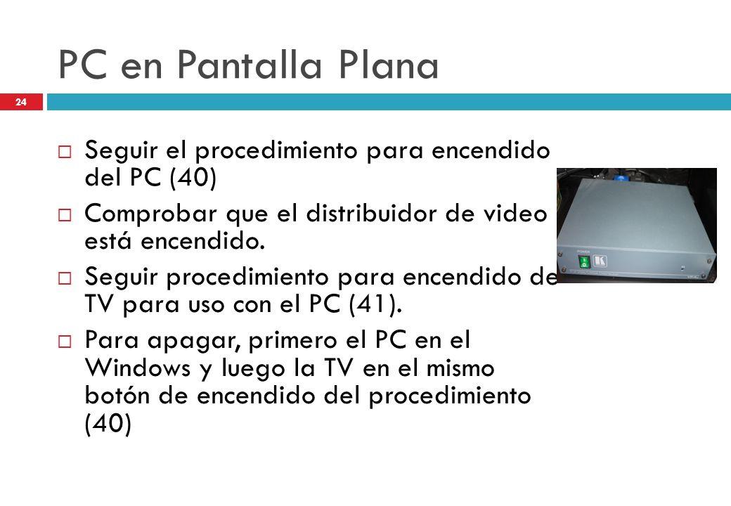 PC en Pantalla Plana Seguir el procedimiento para encendido del PC (40) Comprobar que el distribuidor de video está encendido. Seguir procedimiento pa