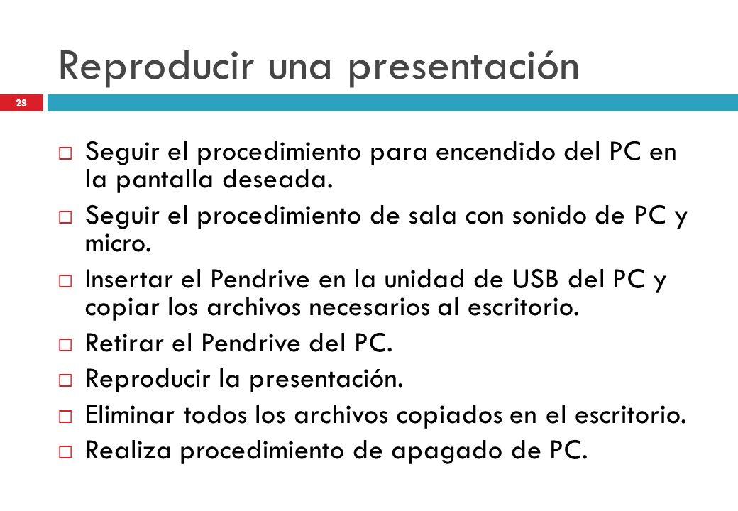 Reproducir una presentación Seguir el procedimiento para encendido del PC en la pantalla deseada. Seguir el procedimiento de sala con sonido de PC y m